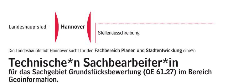 Die Landeshauptstadt Hannover sucht für den Fachbereich Planen und Stadtentwicklung eine/n Technische/n Sachbearbeiter/in für das Sachgebiet Grundstücksbewertung (OE 61.27)im Bereich Geoinformation.