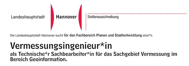 Die Landeshauptstadt Hannover sucht für den Fachbereich Planen und Stadtentwicklung eine*n Vermessungsingenieur*in als Technische*r Sachbearbeiter*in für das Sachgebiet Vermessung im Bereich Geoinformation.