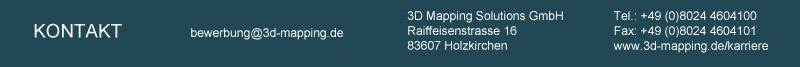 KONTAKT 3D Mapping Solutions GmbH Raiffeisenstrasse 16 83607 Holzkirchen Tel.: +49 (0)8024 4604100 Fax: +49 (0)8024 4604101 www.3d-mapping.de/karriere bewerbung@3d-mapping.de