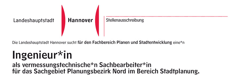 Die Landeshauptstadt Hannover sucht für den Fachbereich Planen und Stadtentwicklung eine*n Ingenieur*in als vermessungstechnische*n Sachbearbeiter*in für das Sachgebiet Planungsbezirk Nord im Bereich Stadtplanung.