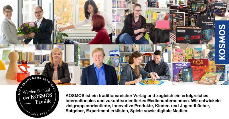 KOSMOS ist ein traditionsreicher Verlag und zugleich ein erfolgreiches, internationales und zukunftsorientiertes Medienunternehmen. Wir entwickeln zielgruppenorientierte, innovative Produkte, Kinder- und Jugendbücher, Ratgeber, Experimentierkästen, Spiele sowie digitale Medien.
